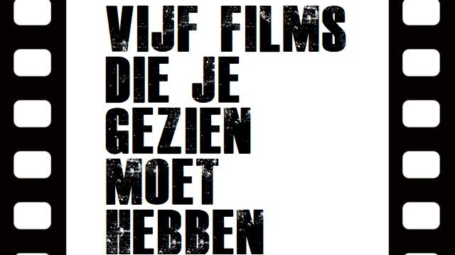 Vijf Films die je gezien moet hebben