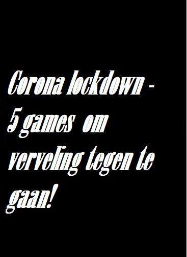 Corona Lockdown – 5 games om verveling tegen te gaan