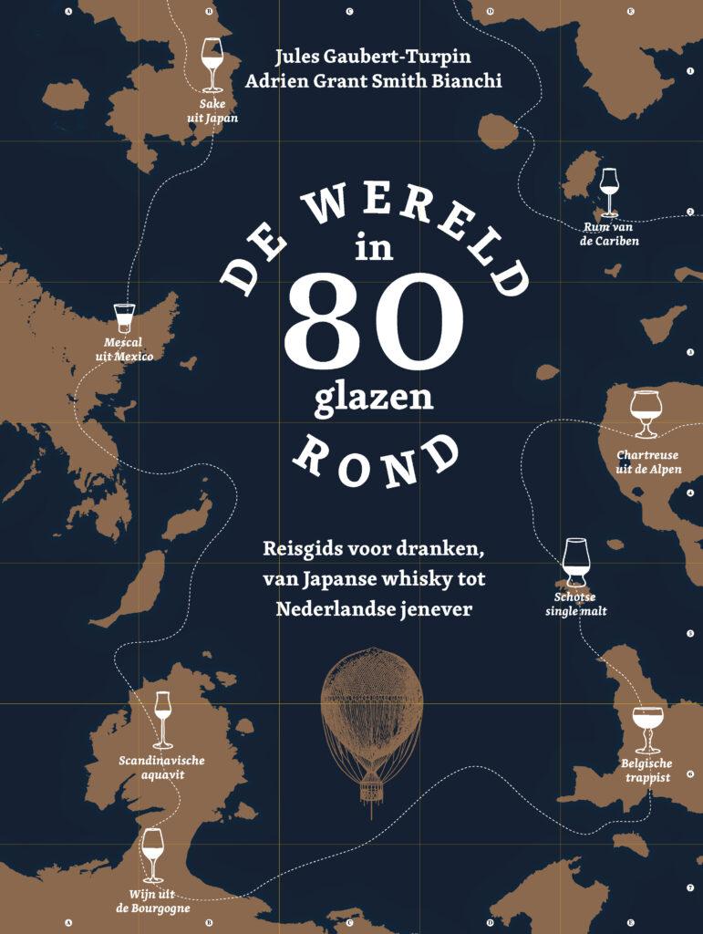 In 80 glazen de wereld rond een reisgids en encyclopedie in één voor de echte drankliefhebbers!   Fsom